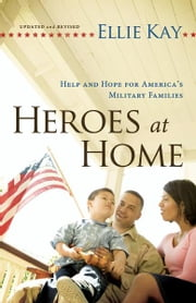 Heroes at Home - Help and Hope for America's Military Families ebook by Ellie Kay