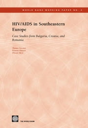 HIV/AIDS in Southeastern Europe: Case Studies from Bulgaria, Croatia, and Romania ebook by Novotny, Thomas E.