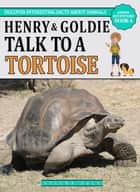 Henry And Goldie Talk To A Tortoise - Animal Adventure Book, #4 ebook by Selena Dale