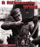 A Rifleman in World War II ebook by Edward Watson