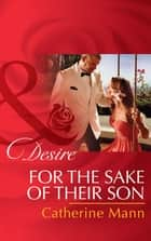 For the Sake of Their Son (Mills & Boon Desire) (The Alpha Brotherhood, Book 5) ekitaplar by Catherine Mann