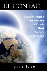 ET Contact: A Message from the Confederation of Planets About Planetary Transformation ebook by Gina Lake