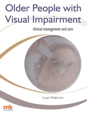 Older People with Visual Impairment  Clinical Management and Care ebook by Susan Watkinson