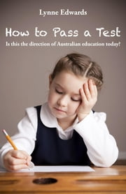 How To Pass a Test - Is this the direction of Australian education today? ebook by Lynne Edwards