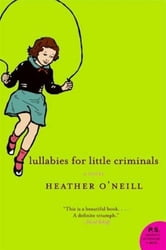 Lullabies for Little Criminals - A Novel ebook by Heather O'Neill
