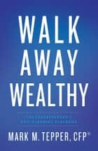 Walk Away Wealthy - The Entrepreneur's Exit-Planning Playbook E-bok by Mark Tepper