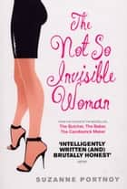 The Not So Invisible Woman ebook by Suzanne Portnoy