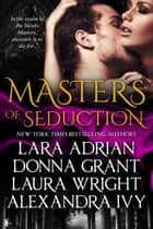 Masters of Seduction: Books 1-4 - Paranormal Romance Box Set ebook by Lara Adrian, Donna Grant, Laura Wright & Alexandra Ivy