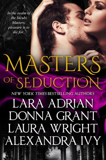 Masters of Seduction: Books 1-4 - Paranormal Romance Box Set ebook by Lara Adrian,Donna Grant,Laura Wright & Alexandra Ivy