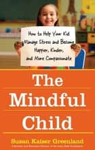 The Mindful Child ebook by Susan Kaiser Greenland