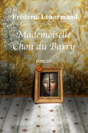 Mademoiselle Chon du Barry ebook by Frédéric Lenormand