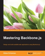 Mastering Backbone.js ebook by Abiee Echamea