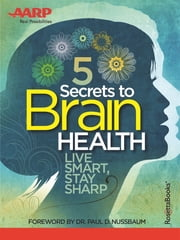 AARP's 5 Secrets to Brain Health - Live Smart, Stay Sharp ebook by AARP
