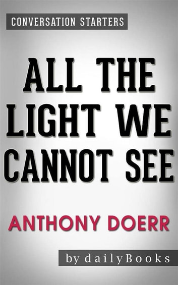 All The Light We Cannot See: A Novel By Anthony Doerr | Conversation  Starters Ebook