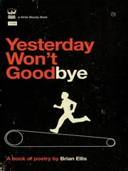 Yesterday Won't Goodbye ebook by Ellis Brian S.
