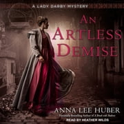An Artless Demise audiobook by Anna Lee Huber