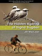 The Hidden Agenda of Sigrid Sugden ebook by Jill MacLean