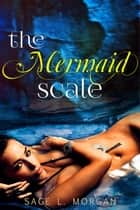 The Mermaid Scale ebook by Sage L. Morgan