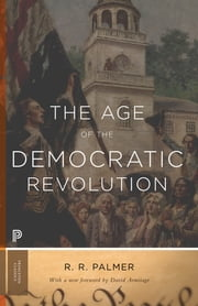 The Age of the Democratic Revolution - A Political History of Europe and America, 1760-1800 ebook by R. R. Palmer,David Armitage