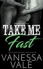 Take Me Fast ebook by Vanessa Vale