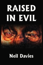Raised In Evil ebook by Neil Davies