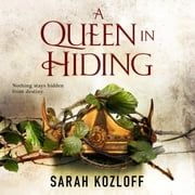A Queen in Hiding audiobook by Sarah Kozloff