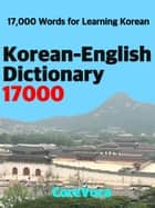 Korean-English Dictionary 17000 - How to learn comprehensive Korean vocabulary with a simple method for school, exam, and business eBook by Taebum Kim