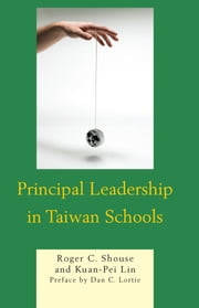 Principal Leadership in Taiwan Schools ebook by Roger C. Shouse,Kuan-Pei Lin