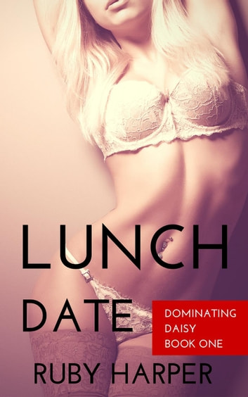 Lunch Date - Dominating Daisy, #1 ebook by Ruby Harper
