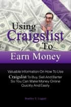 Using Craigslist To Earn Money ebook by Bradley S. Liggett