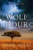 The Wolf Hour - A novel of Africa ebook by Sarah Myles