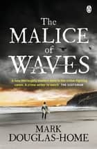 The Malice of Waves ebook by Mark Douglas-Home