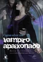 Como salvar um vampiro apaixonado ebook by Beth Fantaskey