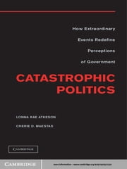 Catastrophic Politics - How Extraordinary Events Redefine Perceptions of Government ebook by Lonna Rae Atkeson,Cherie D. Maestas