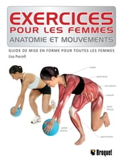 Exercices pour les femmes - Anatomie et mouvements ebook by Kobo.Web.Store.Products.Fields.ContributorFieldViewModel
