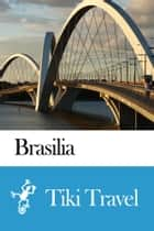 Brasilia (Brazil) Travel Guide - Tiki Travel ebook by Tiki Travel