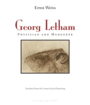 Georg Letham - Physician and Murderer ebook by Ernst Weiss,Joel Rotenberg