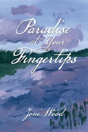 Paradise at Your Fingertips ebook by Joni Wood