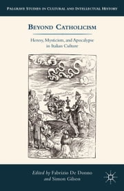 Beyond Catholicism - Heresy, Mysticism, and Apocalypse in Italian Culture ebook by Fabrizio De Donno,S. Gilson