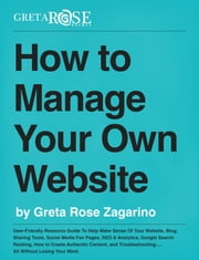 How to Manage Your Own Website ebook by Greta Rose Zagarino