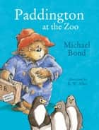 Paddington at the Zoo (Read Aloud) ebook by Michael Bond, Jim Broadbent, R. W. Alley