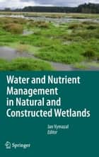 Water and Nutrient Management in Natural and Constructed Wetlands ebook by Jan Vymazal