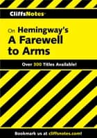CliffsNotes on Hemingway's A Farewell to Arms ebook by Adam Sexton
