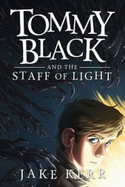 Tommy Black and the Staff of Light ebook by Jake Kerr