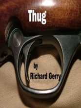 Thug - (The Manufacture of a Legendary Hired Killer) ebook by Richard Gerry