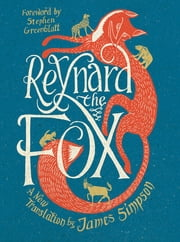Reynard the Fox: A New Translation ebook by James Simpson,Stephen Greenblatt, Ph.D.