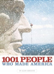 1001 People Who Made America ebook by Alan Axelrod, Ph.D.