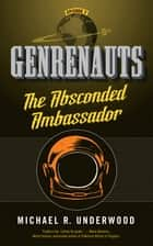 The Absconded Ambassador ebook by Michael R. Underwood
