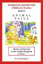 Animal Tails ~ Stories of Survival in the Animal Kingdom (Book 14) ebook by KC Remington