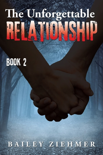 The Unforgettable Relationship - Book 2 ebook by Bailey Ziehmer